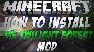 How To Install The Twilight Forest Mod For Minecraft 1.7