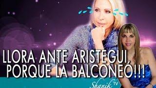 LAURA BOZZO LLORA Y LE RUEGA A CARMEN ARISTEGUI!!! Shanik Tv