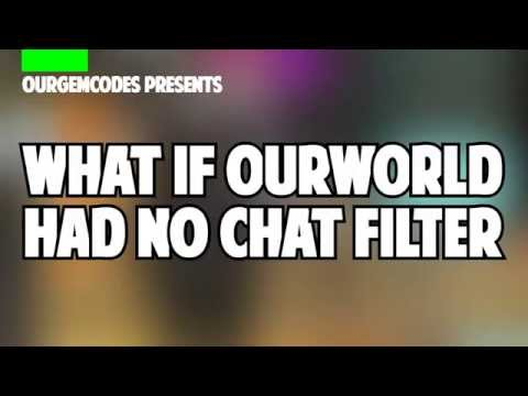 ourWorld | What if there was no chat filter?