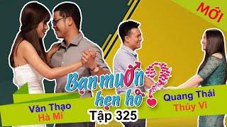 BẠN MUỐN HẸN HÒ | Tập 325 UNCUT | Văn Thạo - Hà Mi | Quang Thái - Thúy Vi | 051117 💚