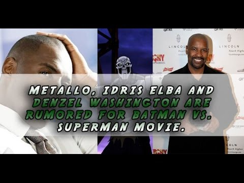 Batman vs. Superman Rumors: Metallo, Denzel Washington, And Idris Elba.