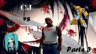 GTA San Andreas L CJ Vs Jeff The Killer L Parte 3