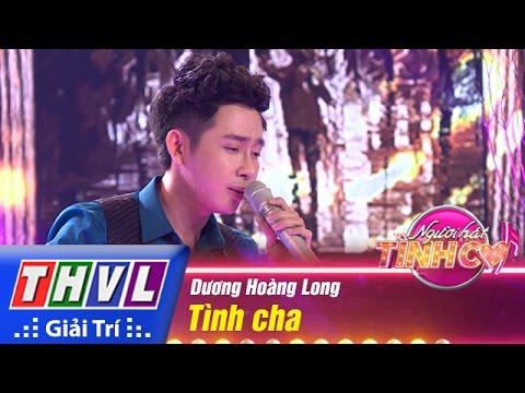 THVL | Người hát tình ca - Tập 11: Tình cha - Dương Hoàng Long