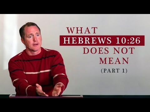 What Hebrews 10:26 Does Not Mean (Part 1) – Tim Conway