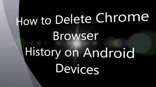 How To Delete Chrome Browser History On Android Phone