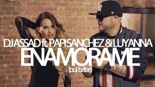 DJ Assad ft. Papi Sanchez & Luyanna - Enamorame