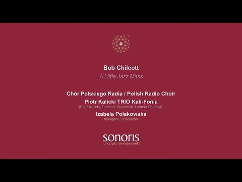 Chilcott - A Little Jazz Mass / Chór Polskiego Radia (Polish Radio Choir)