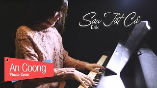 Sau Tất Cả - ERIK ST. 319 | PIANO COVER | AN COONG PIANO