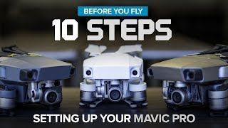 Before You Fly - 10 Steps to setting up your DJI Mavic Pro / Platinum / Alpine White