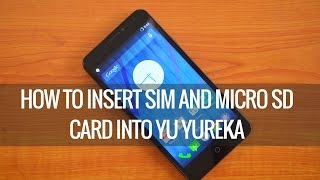 How To Insert SIM Cards And Micro SD Card Into Yu Yureka