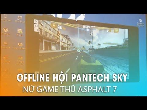 Nữ game thủ Asphalt 7 - Offline lần 3: Hội những người yêu thích Pantech Sky didongthongminh