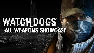 Watch Dogs All Weapons Showcase