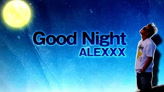 ALEXXX - Good Night