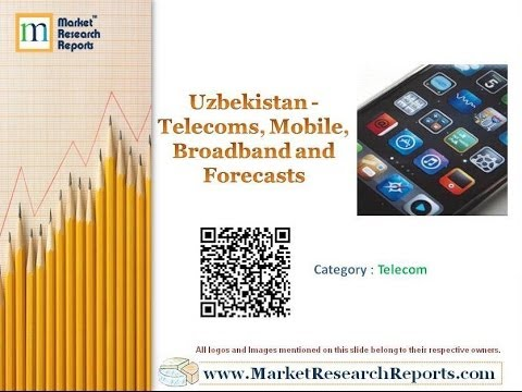 Uzbekistan - Telecoms, Mobile, Broadband and Forecasts