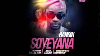 Bangin - Soyeyana [Naija Music 2014]