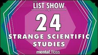 24 Strange Scientific Studies - mental_floss on YouTube - List Show (312)