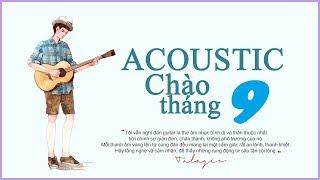 Acoustic ▶ Tháng 9 ▶ Khi Nỗi Nhớ Ùa Về ▶ Tuyển Tập Những Bản Acoustic hay nhất tháng 9