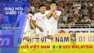 HIGHTLIGHT | U23 VIỆT NAM vs U23 MALAYSIA | GIAO HỮU QUỐC TẾ