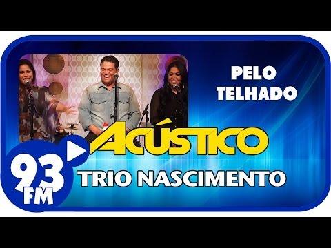 Trio Nascimento - PELO TELHADO - Acústico 93 - AO VIVO - Setembro de 2013
