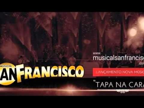 Musical San Francisco - Tapa na Cara (Lançamento 2013/2014)