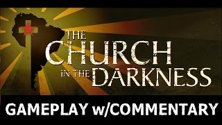 The Church in the Darkness - Gameplay with Commentary