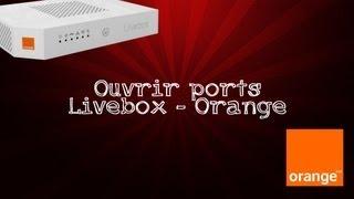 Ouvrir Ports Sur Une Livebox / Orange