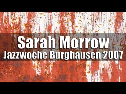 Sarah Morrow & The American All Stars in Paris feat. Pee Wee Ellis | Jazzwoche Burghausen 2007
