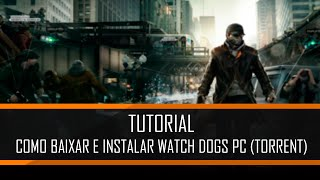 COMO BAIXAR E INSTALAR WATCH DOGS PC (TORRENT)