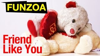 """Friend Like You"" Funny Friendship Song- Funzoa Teddy"