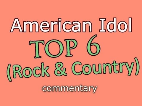 American Idol Top 6 - Rock & Country (commentary)