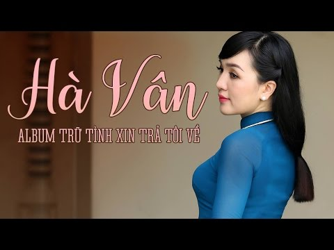 Album Xin Trả Tôi Về Hà Vân - Liên Khúc Trữ Tình Bolero Hay Nhất của Hà Vân 2016