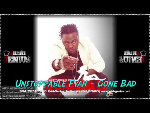 Unstoppable Fyah – Gone Bad – July 2014 | Reggae, Dancehall, Bashment