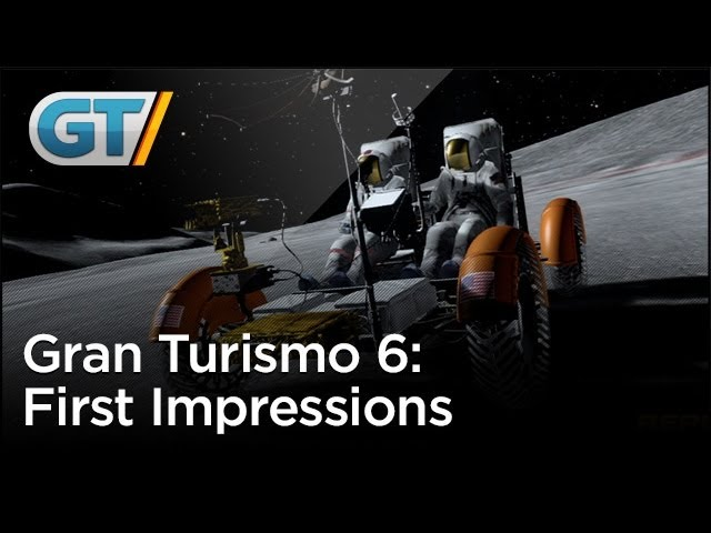 Gran Turismo 6 - First Impressions: To the Moon and Beyond