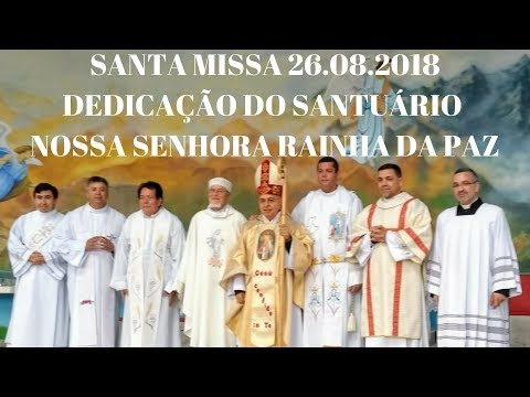 Santa Missa | 26.08.2018 | Don Gorgônio | Dedicação Santuário Nossa Sra Rainha da Paz | ANSPAZ