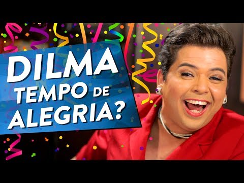 DILMA - TEMPO DE ALEGRIA?