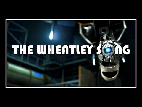 This Is Wheatley,тьфу просто The Wheatley Song .
