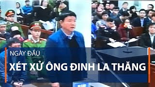 Ngày đầu xét xử ông Đinh La Thăng   VTC1