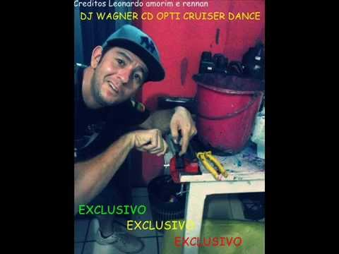 Dj wagner Cd OPTI Cruiser Dance Exclusivo Com Link pra Download