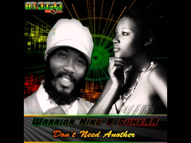 Warrior King & SumeRR - Don't Need Another (Main Vain Riddim)