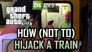 GTA 5 Gameplay How Not To Hijack A Train