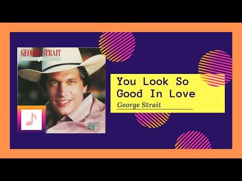 You Look So Good In Love - George Strait (Lyrics)