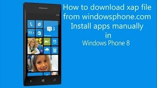 How To Download XAP File For Windows Phone Lumia Install