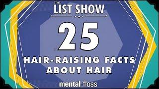 25 Hair-Raising Facts about Hair - mental_floss List Show (Ep. 235)