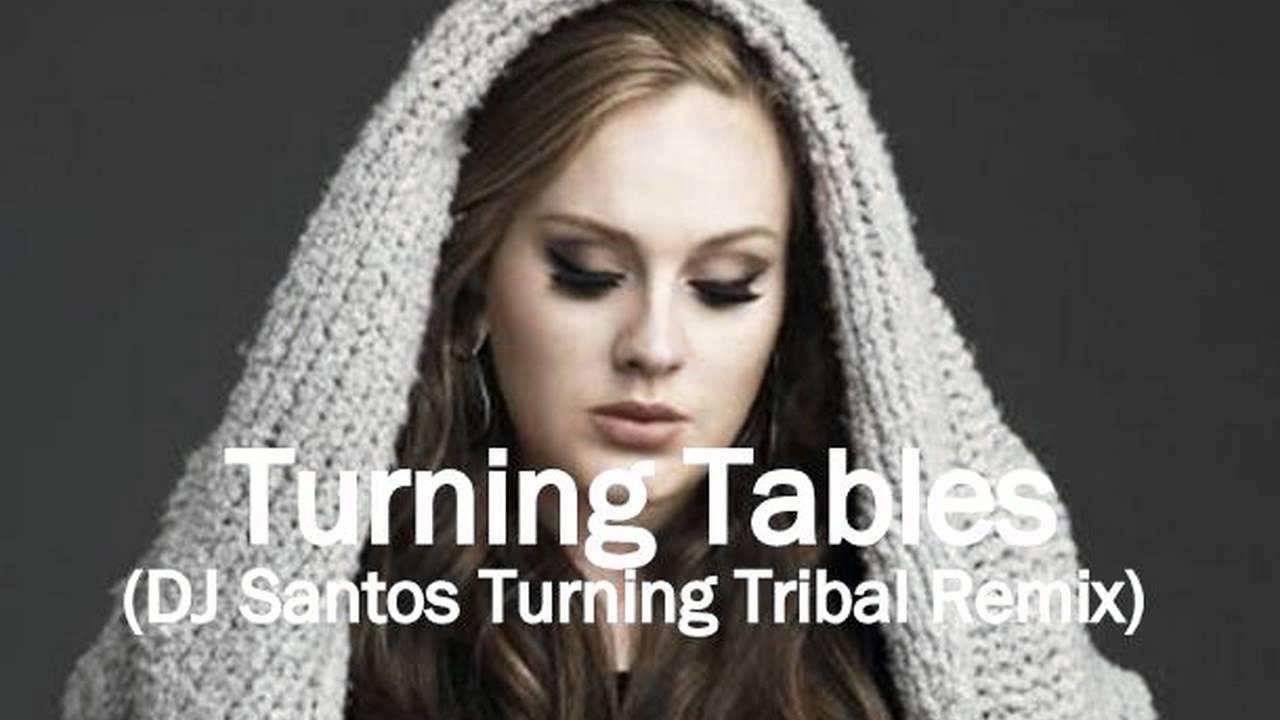 Adele turning tables remix dj santos turning tribal - Turning tables adele traduction ...