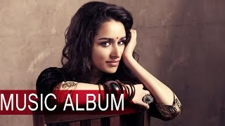 Shraddha Kapoor To Release Her Own Music Album