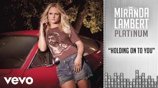 Miranda Lambert - Holding On to You