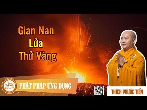 Gian Nan Lửa Thử Vàng   - Giảng Sư Thích Phước Tiến