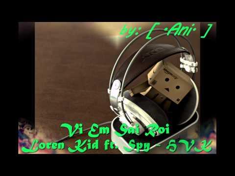 Vì Em Sai Rồi - Loren Kid ft. Pé Spy n HVK