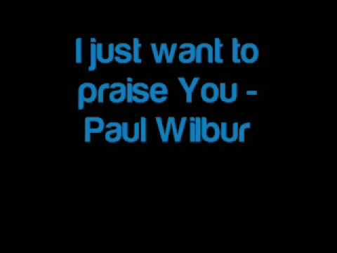 I just want to praise You - Paul Wilbur - Let Us Worship