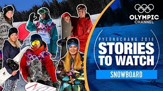 Snowboard Stories to Watch at PyeongChang 2018 | Olympic Winter Games